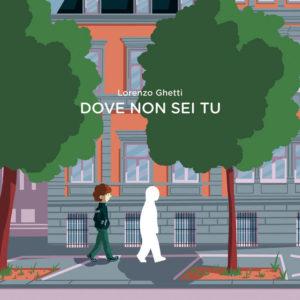 """Copertina di """"Dove non sei tu"""", la prima graphic novel di Lorenzo Ghetti"""