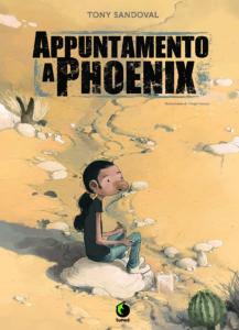 Appuntamento a Phoenix – Il viaggio clandestino di Tony Sandoval