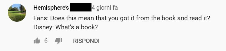 Commento al trailer: Fan: Questo significa che avete preso il libro e lo avete letto? Disney: Che libro?