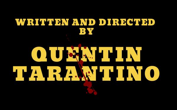 """""""Scritto e diretto da Quentin Tarantino"""""""