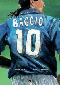 Credere nell'impossibile, la biografia a fumetti di Roberto Baggio.