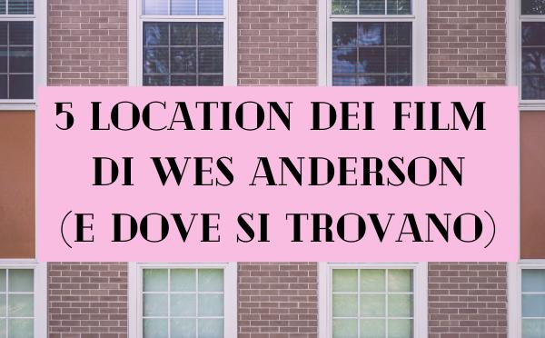 Wes Anderson – Le 5 location più iconiche (che esistono davvero)