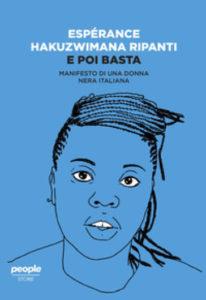 """Copertina del libro """"E poi basta: manifesto di una donna nera italiana"""". Ritratta l'autrice, Esperance Hakuzwimana Ripanti."""