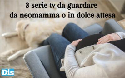 3 serie tv da guardare se siete una neomamma (o semplicemente in dolce attesa)